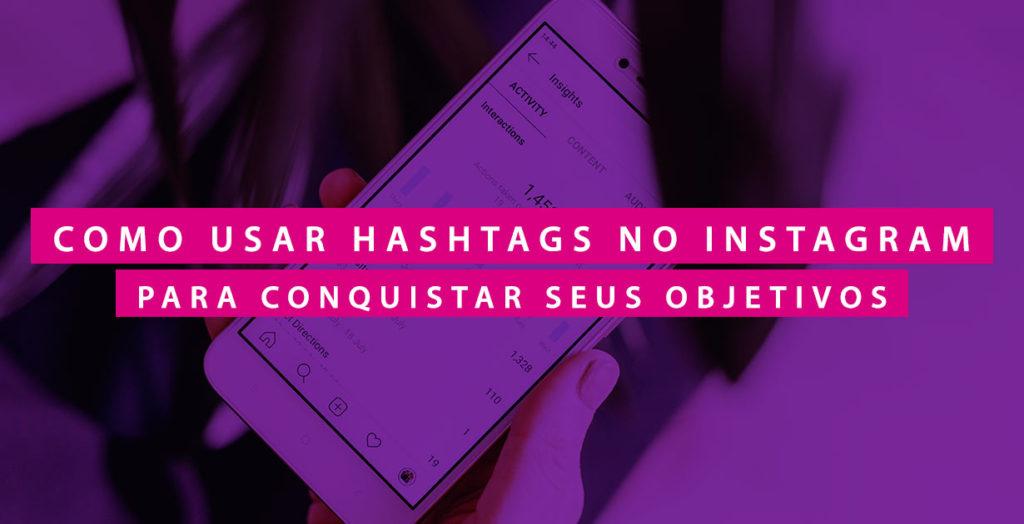 É preciso definir estratégias post a post para saber como usar hashtag no Instagram a fim de conquistar seus objetivos de negócios